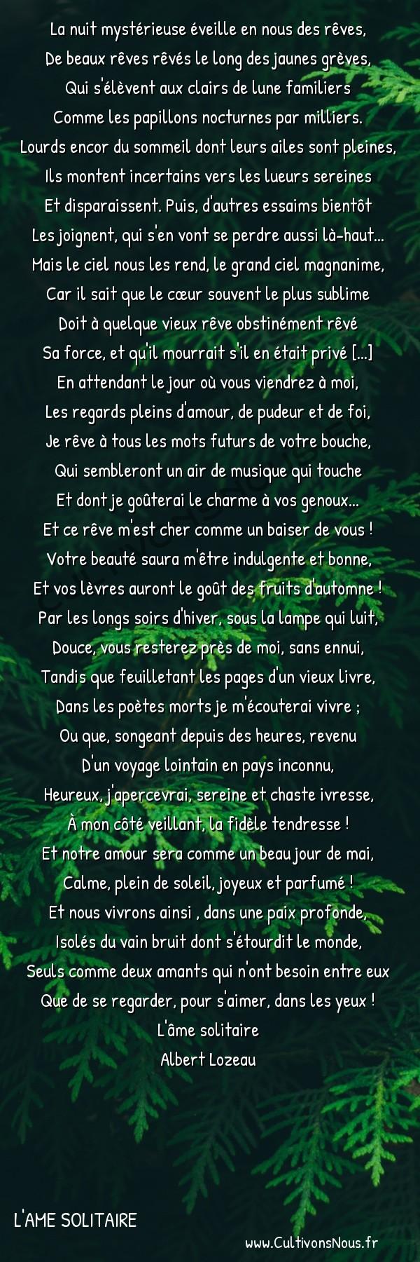 Poésie Albert lozeau - L'ame solitaire - intimité -  La nuit mystérieuse éveille en nous des rêves, De beaux rêves rêvés le long des jaunes grèves,