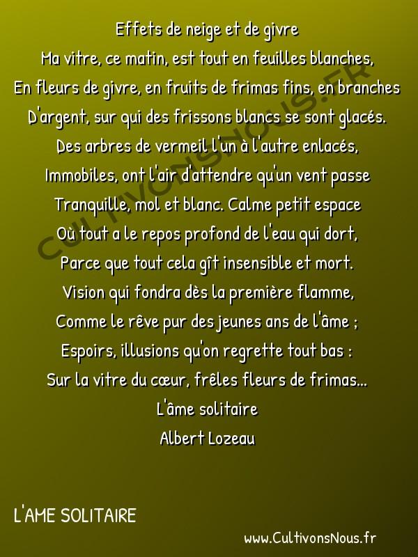 Poésie Albert lozeau - L'ame solitaire - effets de neige et de givre -   Effets de neige et de givre Ma vitre, ce matin, est tout en feuilles blanches,
