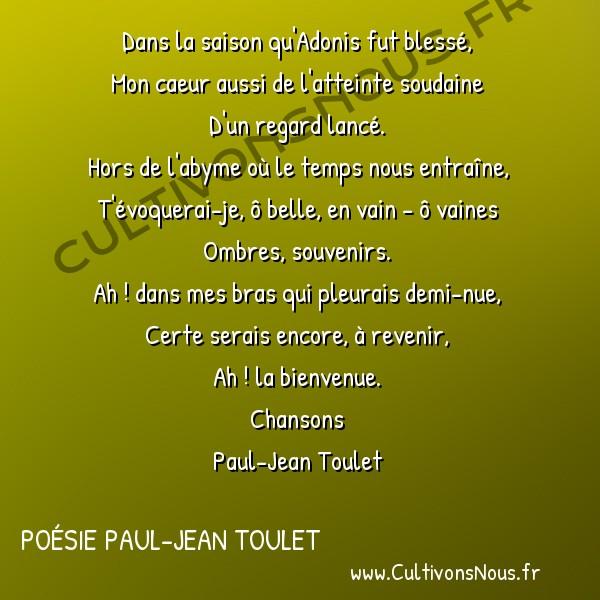 Poésie Paul-Jean Toulet - Chansons - Le temps d'Adonis -  Dans la saison qu'Adonis fut blessé, Mon caeur aussi de l'atteinte soudaine
