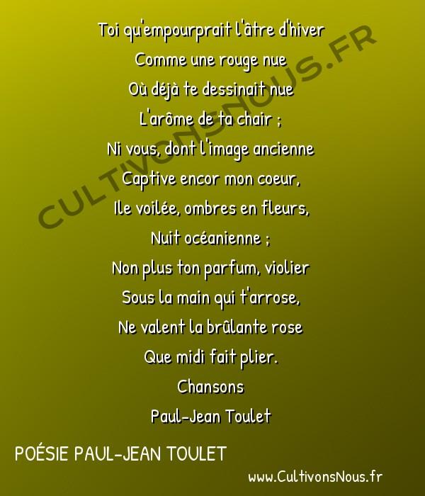 Poésie Paul-Jean Toulet - Chansons - Toi qu'empourprait -  Toi qu'empourprait l'âtre d'hiver Comme une rouge nue