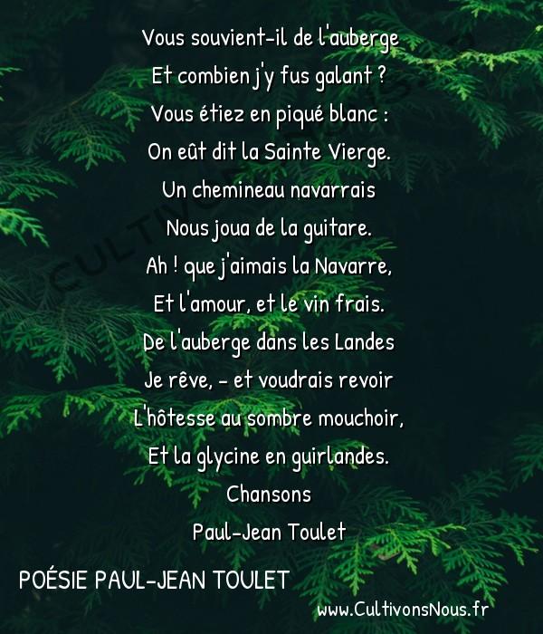 Poésie Paul-Jean Toulet - Chansons - Vous souvient-il de l'auberge -   Vous souvient-il de l'auberge Et combien j'y fus galant ?