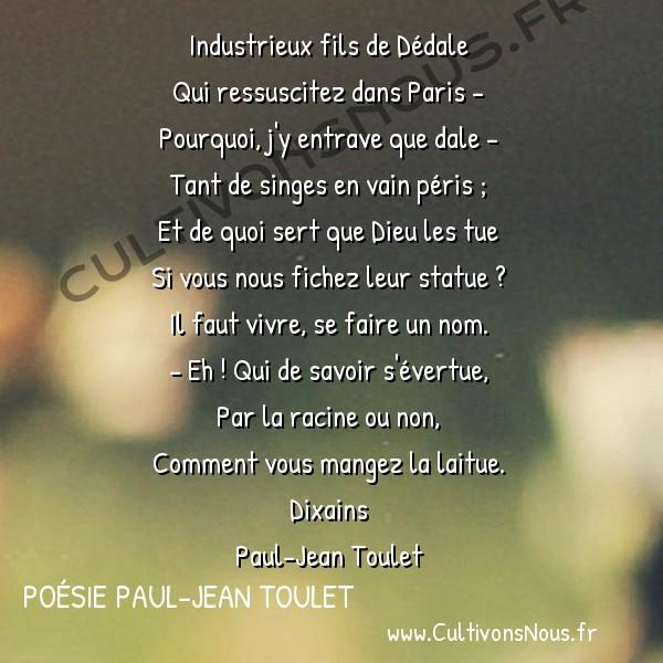 Poésie Paul-Jean Toulet - Dixains - Industrieux fils de Dédale -   Industrieux fils de Dédale Qui ressuscitez dans Paris -