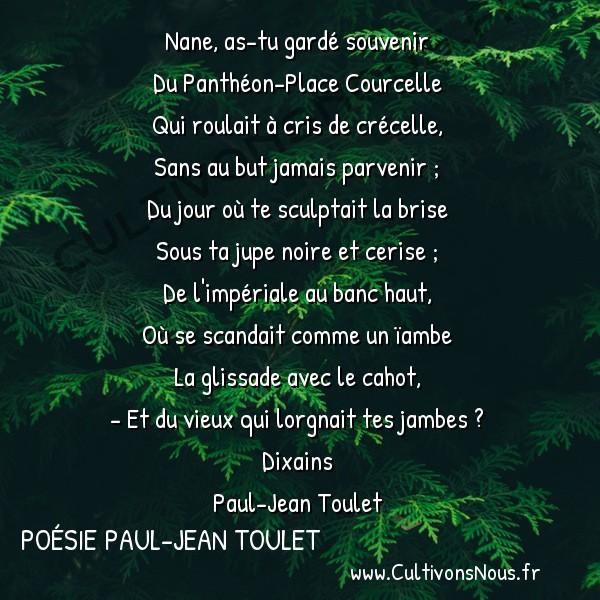 Poésie Paul-Jean Toulet - Dixains - Nane as-tu gardé souvenir -  Nane, as-tu gardé souvenir Du Panthéon-Place Courcelle