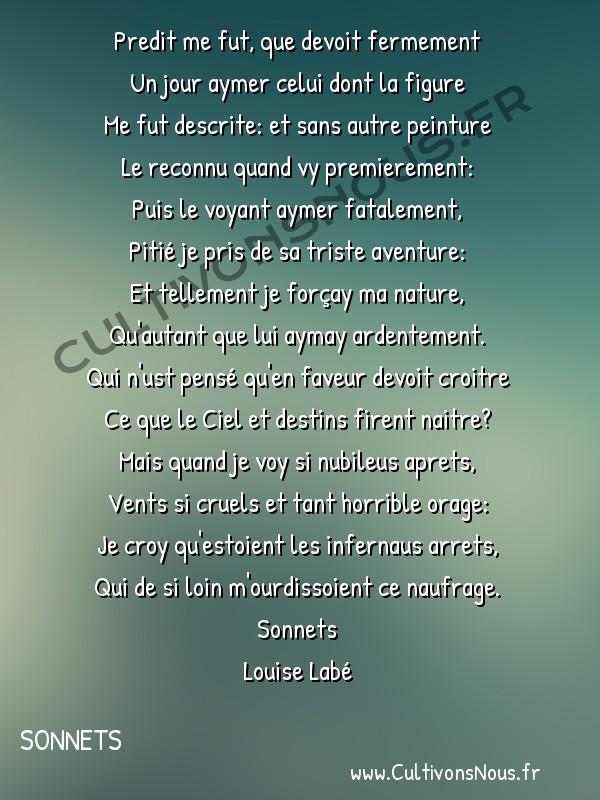 Poésie Louise Labé - Sonnets - Predit me fut -  Predit me fut, que devoit fermement Un jour aymer celui dont la figure