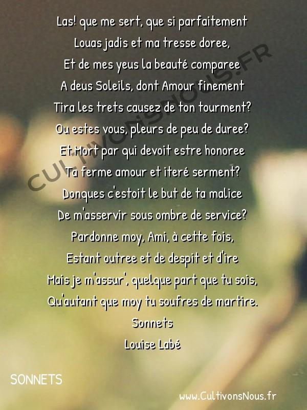 Poésie Louise Labé - Sonnets - Las! que me sert -  Las! que me sert, que si parfaitement Louas jadis et ma tresse doree,