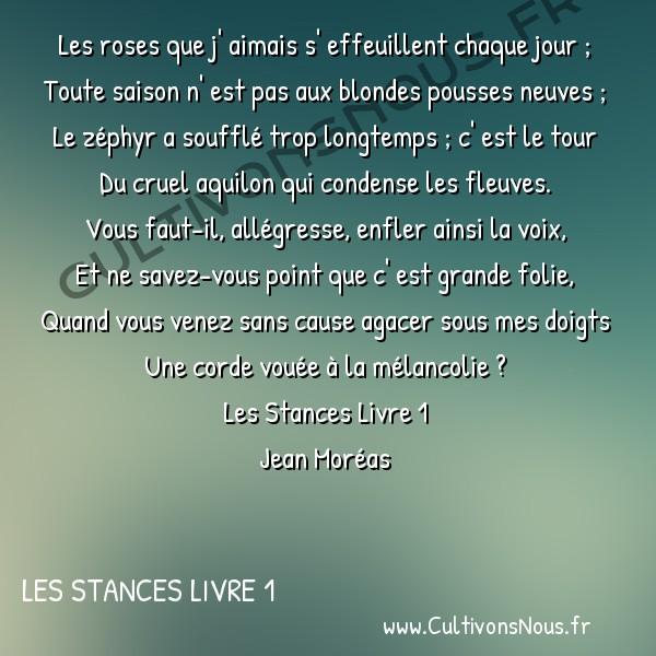 Poésie Jean Moréas - Les Stances Livre 1 - Les roses que j'aimais -  Les roses que j' aimais s' effeuillent chaque jour ; Toute saison n' est pas aux blondes pousses neuves ;