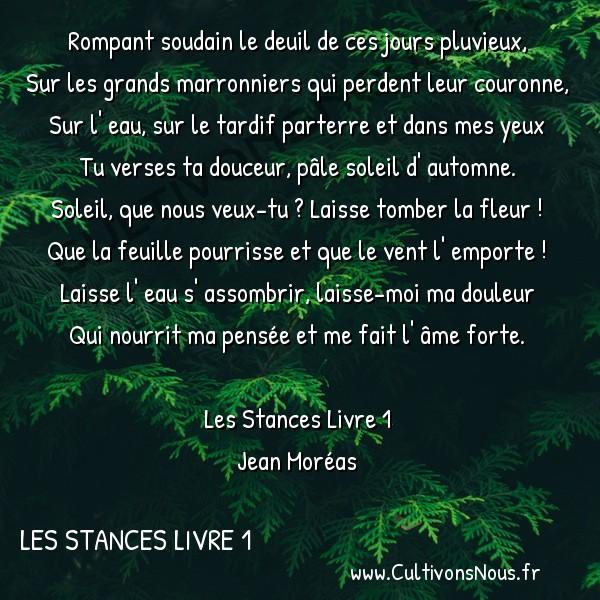 Poésie Jean Moréas - Les Stances Livre 1 - Rompant soudain le deuil -  Rompant soudain le deuil de ces jours pluvieux, Sur les grands marronniers qui perdent leur couronne,