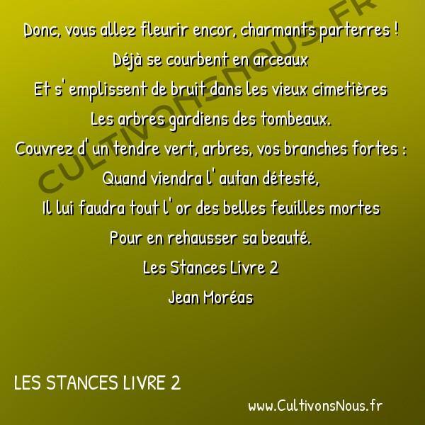Poésie Jean Moréas - Les Stances Livre 2 - Donc vous allez fleurir encor -  Donc, vous allez fleurir encor, charmants parterres ! Déjà se courbent en arceaux
