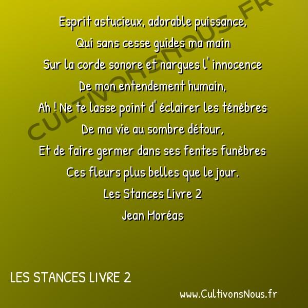 Poésie Jean Moréas - Les Stances Livre 2 - Esprit astucieux adorable puissance -  Esprit astucieux, adorable puissance, Qui sans cesse guides ma main