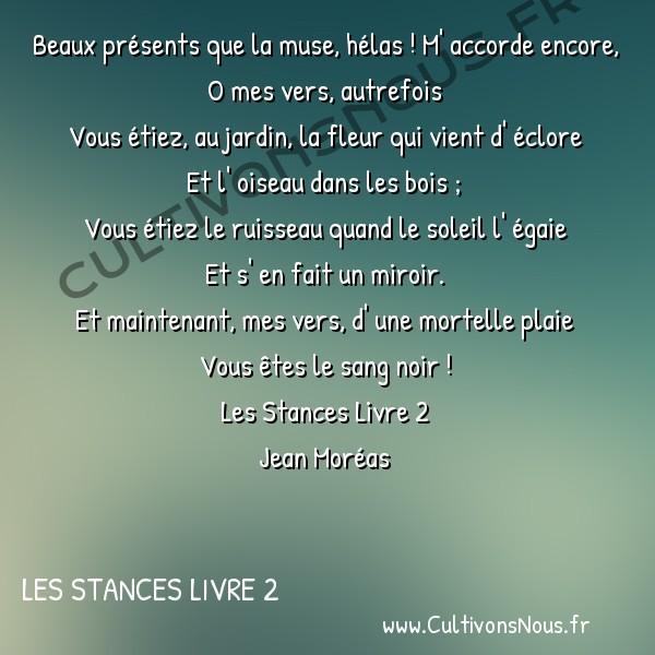 Poésie Jean Moréas - Les Stances Livre 2 - Beaux présents que la muse -  Beaux présents que la muse, hélas ! M' accorde encore, O mes vers, autrefois