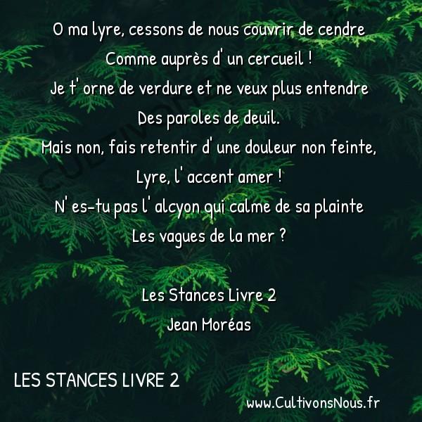 Poésie Jean Moréas - Les Stances Livre 2 - O ma lyre -  O ma lyre, cessons de nous couvrir de cendre Comme auprès d' un cercueil !