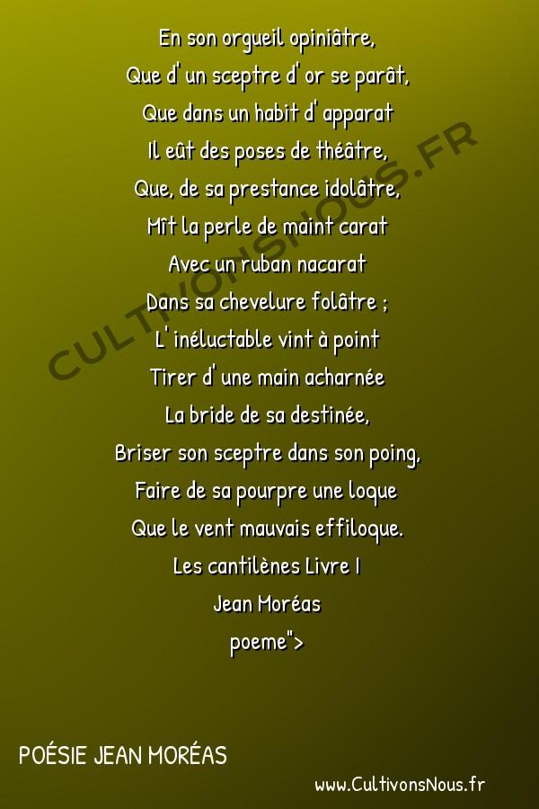 Poésie Jean Moréas - Les cantilènes Livre 1 - En son orgueil opiniâtre -  En son orgueil opiniâtre, Que d' un sceptre d' or se parât,