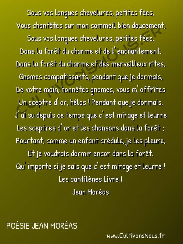 Poésie Jean Moréas - Les cantilènes Livre 1 - Sous vos longues chevelures -  Sous vos longues chevelures, petites fées, Vous chantâtes sur mon sommeil bien doucement,