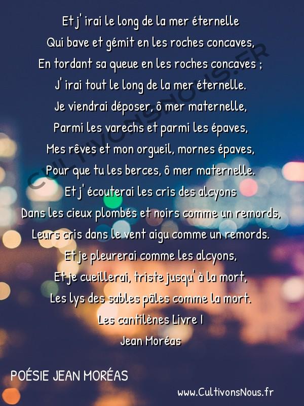 Poésie Jean Moréas - Les cantilènes Livre 1 - Et j'irai le long de la mer éternelle -  Et j' irai le long de la mer éternelle Qui bave et gémit en les roches concaves,