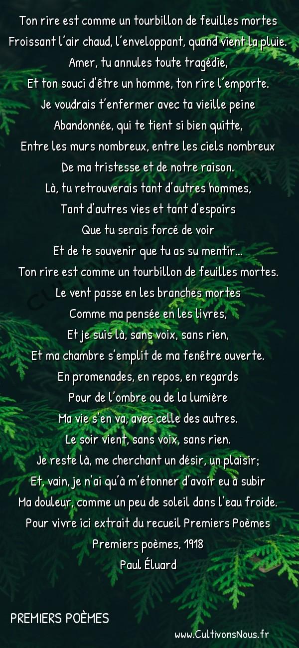 Poésie Paul Eluard - Premiers Poèmes - Pour vivre ici -  Ton rire est comme un tourbillon de feuilles mortes Froissant l'air chaud, l'enveloppant, quand vient la pluie.