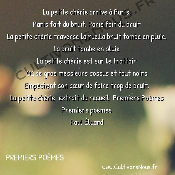 Poésie Paul Eluard - Premiers Poèmes - La petite chérie arrive à Paris. -  La petite chérie arrive à Paris. Paris fait du bruit. Paris fait du bruit