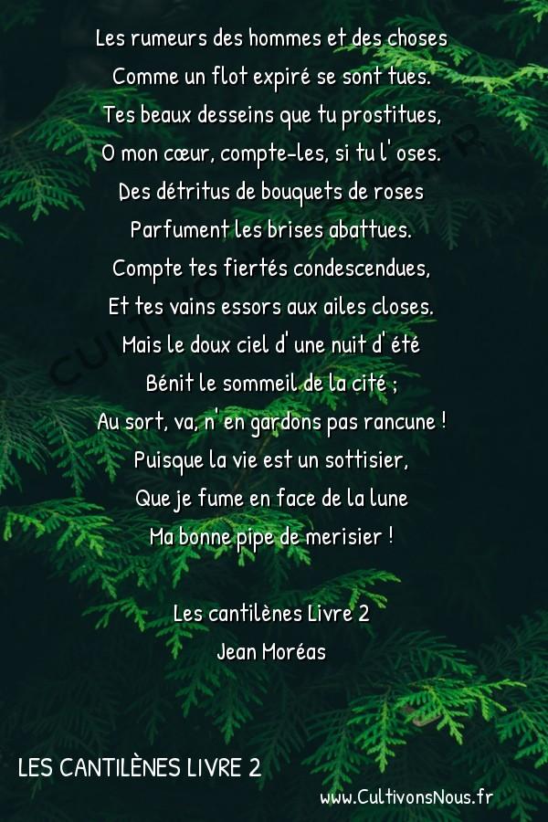 Poésie Jean Moréas - Les cantilènes Livre 2 - Intimité -  Les rumeurs des hommes et des choses Comme un flot expiré se sont tues.