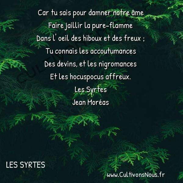 Poésie Jean Moréas - Les Syrtes - Homo fuge IV -  Car tu sais pour damner notre âme Faire jaillir la pure-flamme