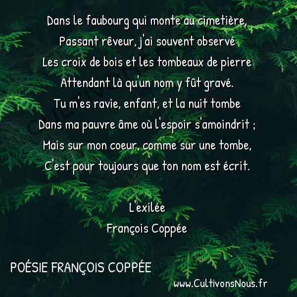 Poésie François Coppée - L'exilée - Epitaphe -  Dans le faubourg qui monte au cimetière, Passant rêveur, j'ai souvent observé