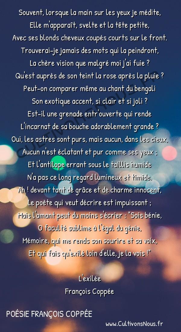 Poésie François Coppée - L'exilée - La mémoire -  Souvent, lorsque la main sur les yeux je médite, Elle m'apparaît, svelte et la tête petite,
