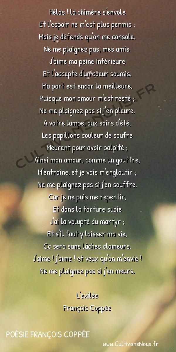 Poésie François Coppée - L'exilée - Orgueil d'aimer -  Hélas ! la chimère s'envole Et l'espoir ne m'est plus permis ;