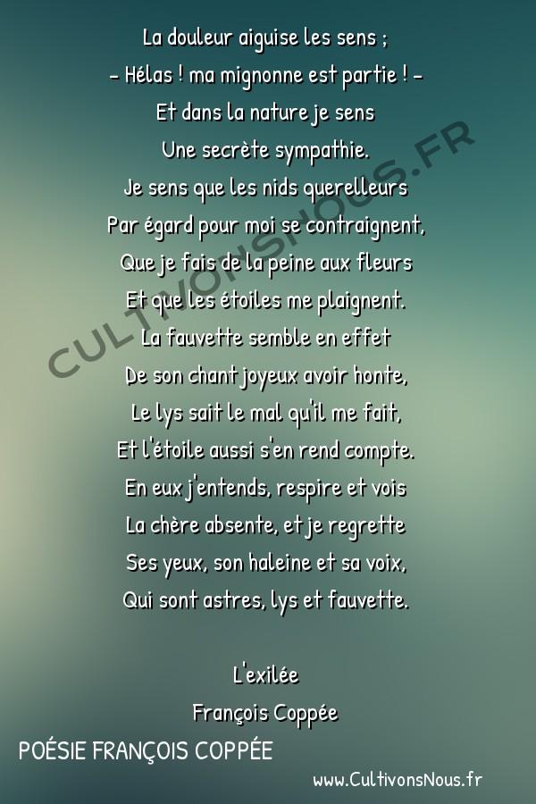 Poésie François Coppée - L'exilée - Pitié des choses -  La douleur aiguise les sens ; - Hélas ! ma mignonne est partie ! -