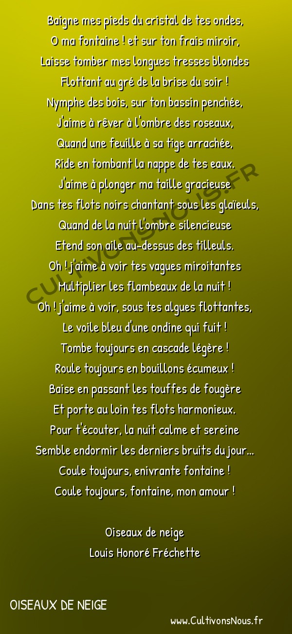 Poésie Louis Honoré Fréchette - Oiseaux de neige - La Nymphe de la fontaine -  Baigne mes pieds du cristal de tes ondes, O ma fontaine ! et sur ton frais miroir,