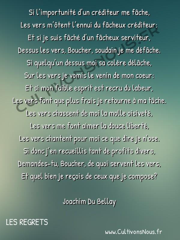 Poésie Joachim Du Bellay - Les Regrets - Si l'importunité d'un créditeur -  Si l'importunité d'un créditeur me fâche, Les vers m'ôtent l'ennui du fâcheux créditeur: