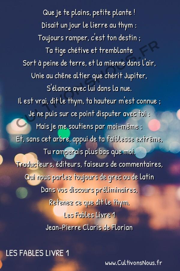 Poésie Jean-Pierre Claris de Florian - Les Fables Livre 1 - Le lierre et le thym -  Que je te plains, petite plante ! Disait un jour le lierre au thym :