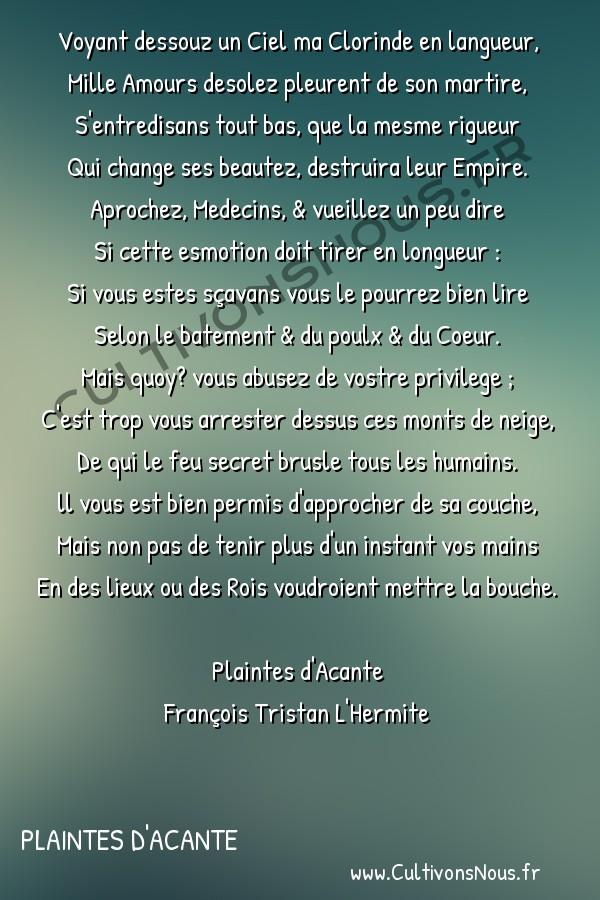Poésie François Tristan L'Hermite - Plaintes d'Acante - Les Medeçins Téméraires -  Voyant dessouz un Ciel ma Clorinde en langueur, Mille Amours desolez pleurent de son martire,