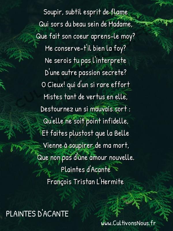 Poésie François Tristan L'Hermite - Plaintes d'Acante - Le Soupir Ambigu -  Soupir, subtil esprit de flame Qui sors du beau sein de Madame,