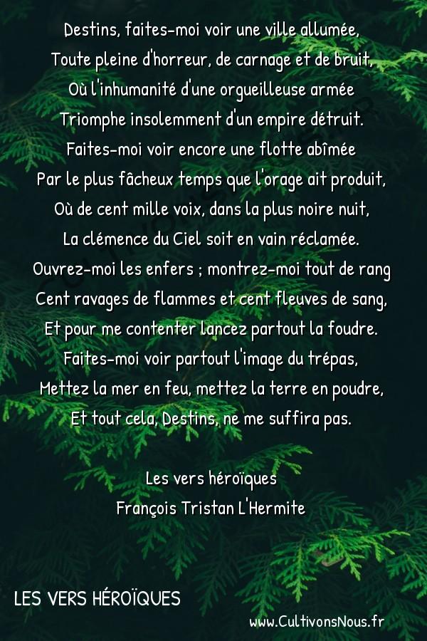 Poésie François Tristan L'Hermite - Les vers héroïques - Pour une jalousie enragée dans un roman -  Destins, faites-moi voir une ville allumée, Toute pleine d'horreur, de carnage et de bruit,