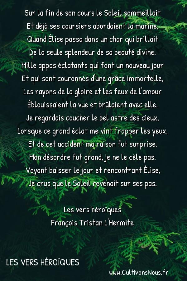 Poésie François Tristan L'Hermite - Les vers héroïques - Sur la fin de son cours le Soleil sommeillait -  Sur la fin de son cours le Soleil sommeillait Et déjà ses coursiers abordaient la marine,
