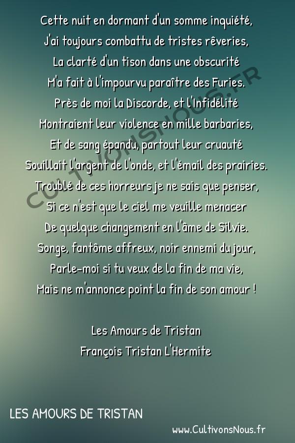 Poésie François Tristan L'Hermite - Les Amours de Tristan - Les songes funestes -  Cette nuit en dormant d'un somme inquiété, J'ai toujours combattu de tristes rêveries,