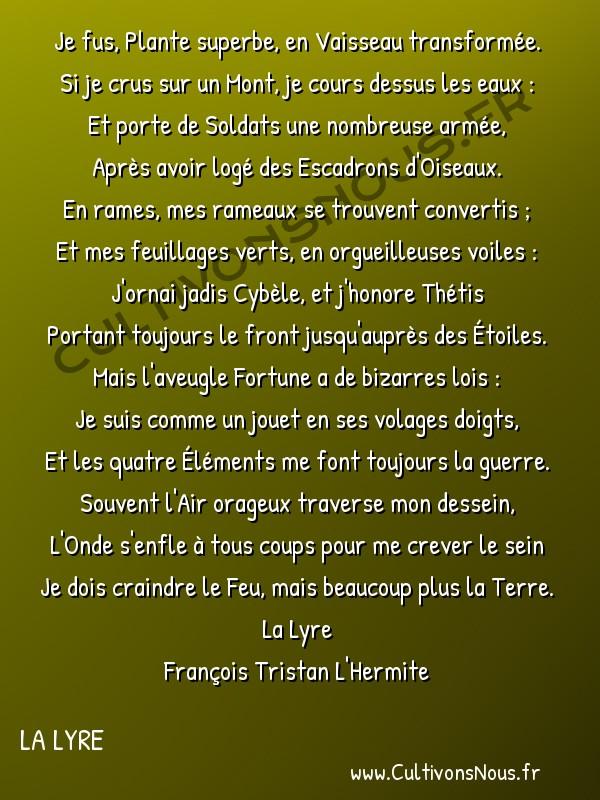 Poésie François Tristan L'Hermite - La Lyre - Le navire -  Je fus, Plante superbe, en Vaisseau transformée. Si je crus sur un Mont, je cours dessus les eaux :