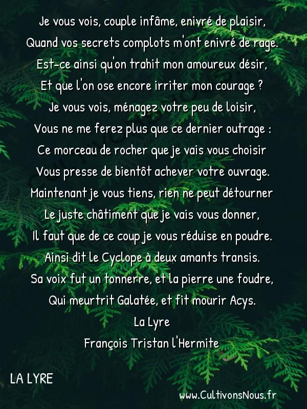 Poésie François Tristan L'Hermite - La Lyre - Polyphème en furie -  Je vous vois, couple infâme, enivré de plaisir, Quand vos secrets complots m'ont enivré de rage.