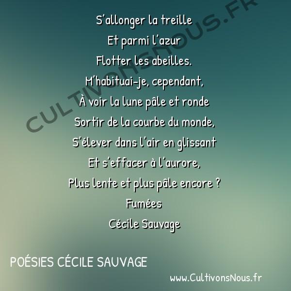 Poésies Cécile Sauvage - Fumées - Comme un geste ancien j'ai vu sur le mur -  S'allonger la treille Et parmi l'azur