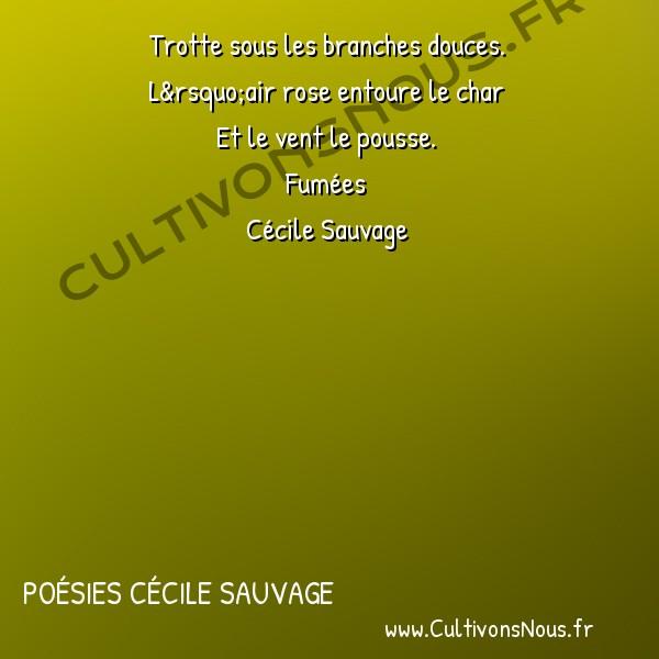 Poésies Cécile Sauvage - Fumées - Un rapide corbillard -  Trotte sous les branches douces. L'air rose entoure le char