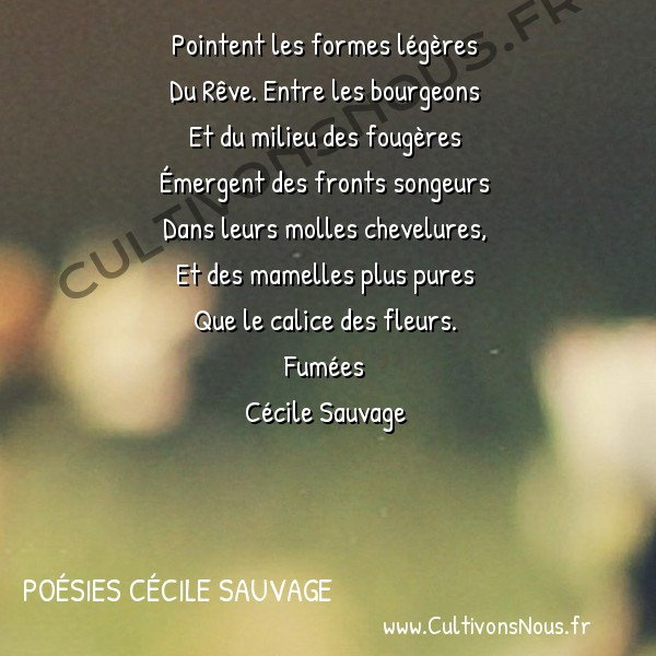 Poésies Cécile Sauvage - Fumées - Dans l'ombre de ce vallon -  Pointent les formes légères Du Rêve. Entre les bourgeons