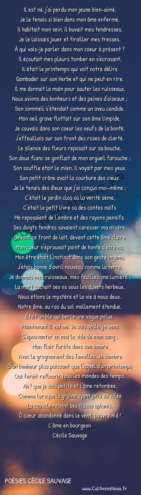 Poésies Cécile Sauvage - L'âme en bourgeon - Il est né… -  Il est né, j'ai perdu mon jeune bien-aimé, Je le tenais si bien dans mon âme enfermé,
