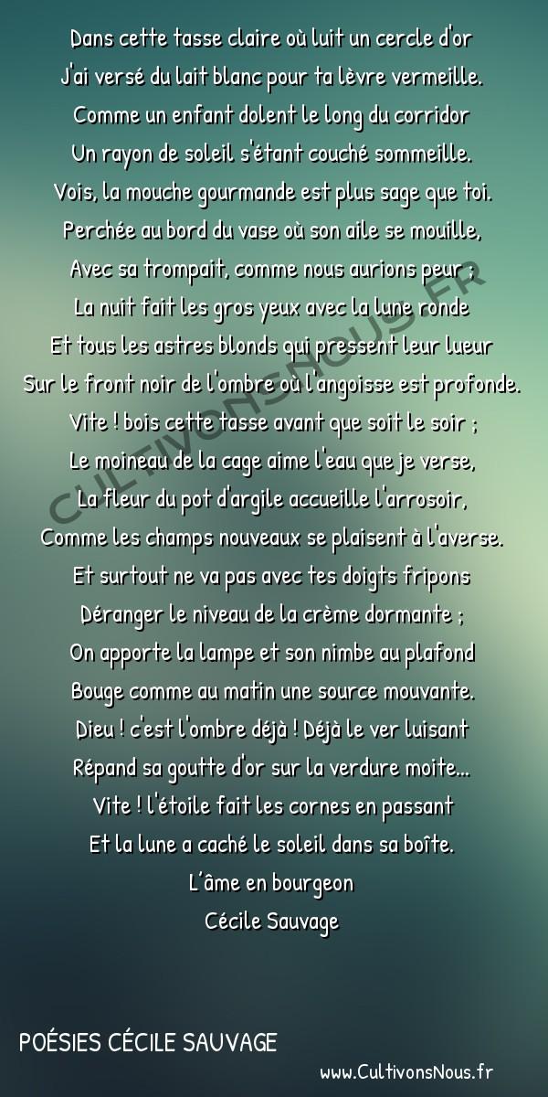 Poésies Cécile Sauvage - L'âme en bourgeon - La tasse -  Dans cette tasse claire où luit un cercle d'or J'ai versé du lait blanc pour ta lèvre vermeille.