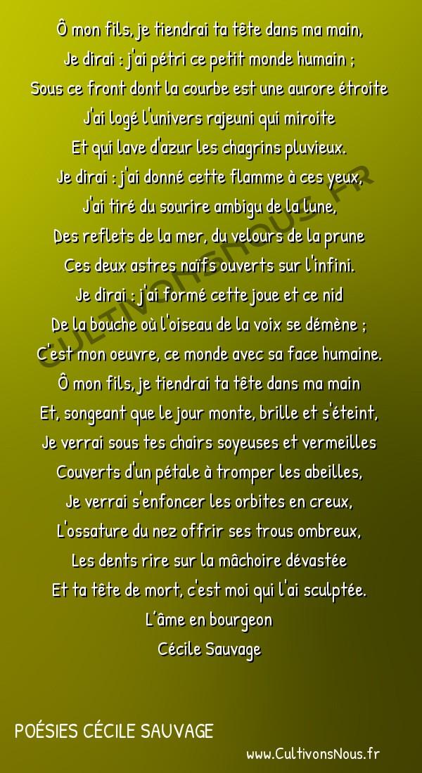 Poésies Cécile Sauvage - L'âme en bourgeon - La tête -  Ô mon fils, je tiendrai ta tête dans ma main, Je dirai : j'ai pétri ce petit monde humain ;