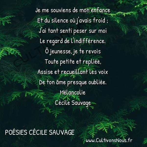 Poésies Cécile Sauvage - Mélancolie - Je me souviens de mon enfance -  Je me souviens de mon enfance Et du silence où j'avais froid ;