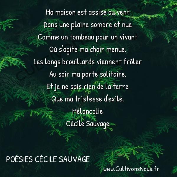 Poésies Cécile Sauvage - Mélancolie - Ma maison est assise au vent -  Ma maison est assise au vent Dans une plaine sombre et nue