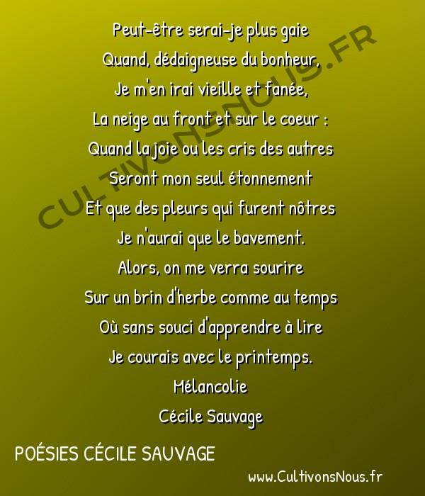 Poésies Cécile Sauvage - Mélancolie - Peut-être serai-je plus gaie -  Peut-être serai-je plus gaie Quand, dédaigneuse du bonheur,