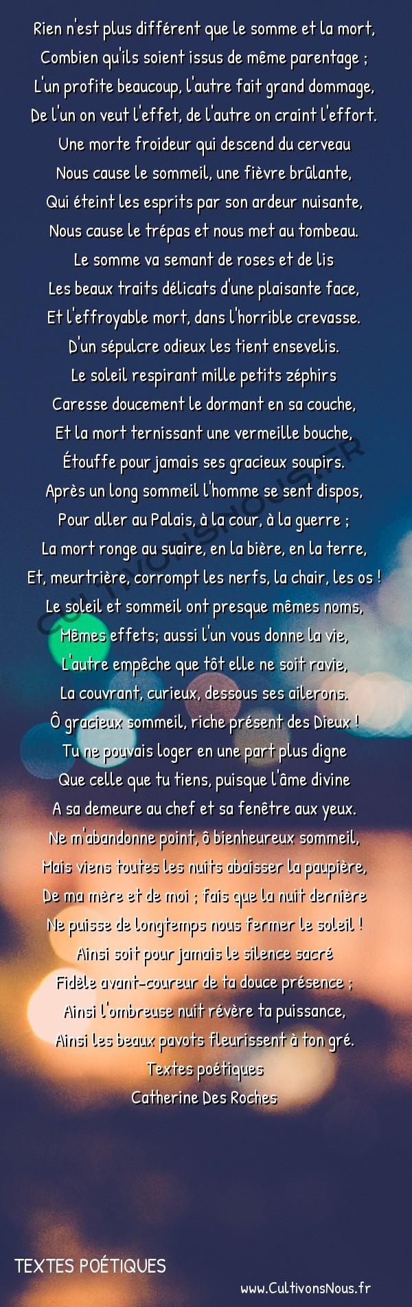 Poésies Catherine Des Roches - Textes poétiques - Antithèse du somme et de la mort -  Rien n'est plus différent que le somme et la mort, Combien qu'ils soient issus de même parentage ;