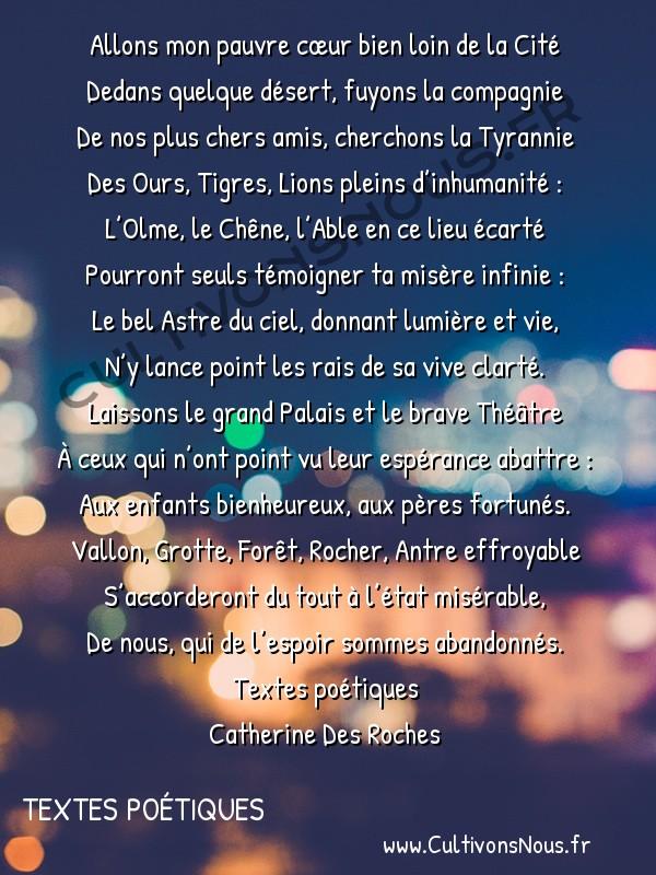 Poésies Catherine Des Roches - Textes poétiques - Allons mon pauvre cœur bien loin de la Cité -  Allons mon pauvre cœur bien loin de la Cité Dedans quelque désert, fuyons la compagnie