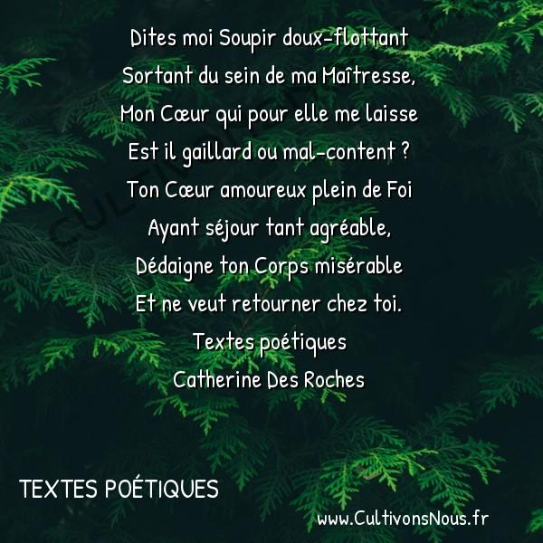 Poésies Catherine Des Roches - Textes poétiques - Dites moi Soupir doux-flottant -  Dites moi Soupir doux-flottant Sortant du sein de ma Maîtresse,