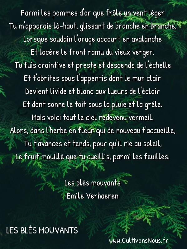 Poésie Emile Verhaeren - Les blés mouvants - L'orage -  Parmi les pommes d'or que frôle un vent léger Tu m'apparais là-haut, glissant de branche en branche,
