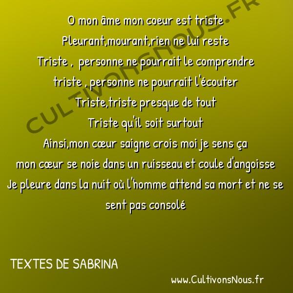 Poésies contemporaines - Textes de Sabrina - Coeur triste -  O mon âme mon coeur est triste Pleurant,mourant,rien ne lui reste